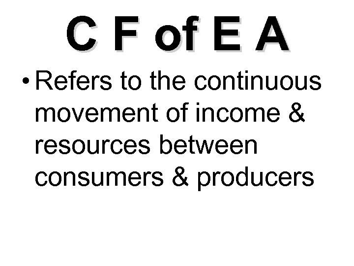 C F of E A • Refers to the continuous movement of income &