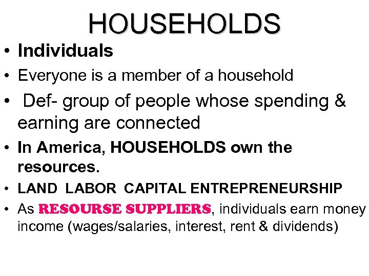 HOUSEHOLDS • Individuals • Everyone is a member of a household • Def- group