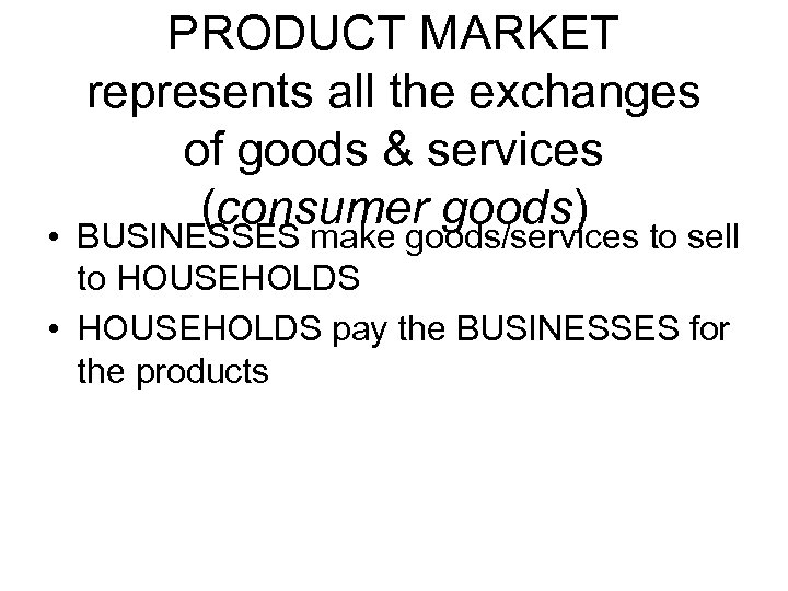 PRODUCT MARKET represents all the exchanges of goods & services (consumer goods) • BUSINESSES