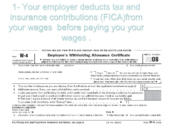 1 - Your employer deducts tax and insurance contributions (FICA)from your wages before paying