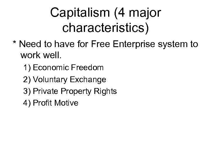 Capitalism (4 major characteristics) * Need to have for Free Enterprise system to work