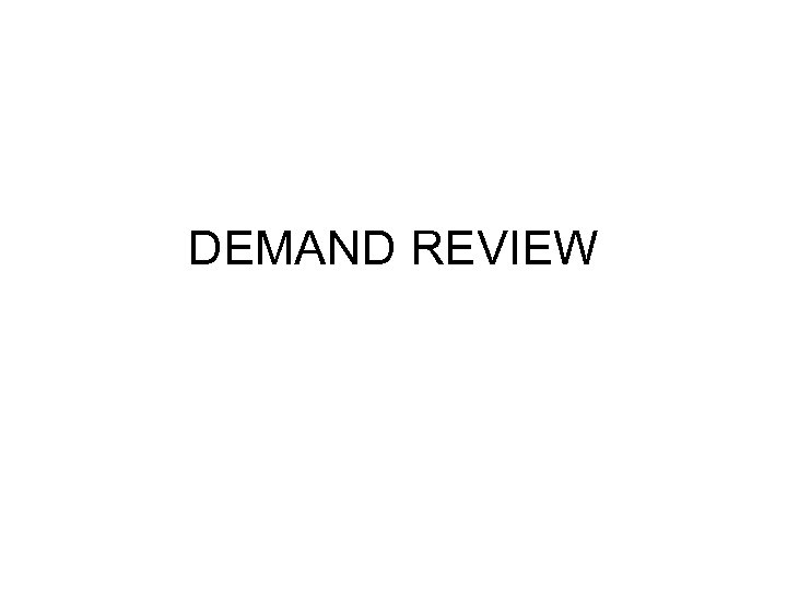 DEMAND REVIEW