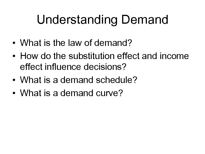 Understanding Demand • What is the law of demand? • How do the substitution