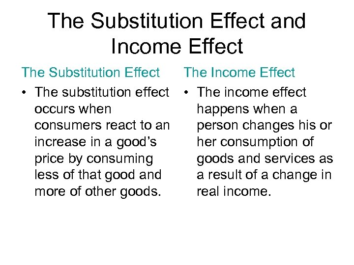 The Substitution Effect and Income Effect The Substitution Effect The Income Effect • The