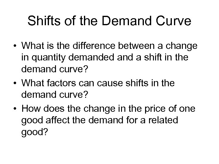 Shifts of the Demand Curve • What is the difference between a change in