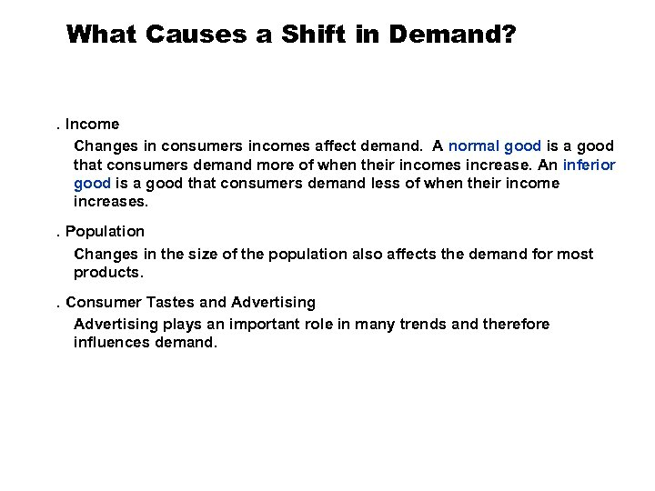 What Causes a Shift in Demand? . Income Changes in consumers incomes affect demand.