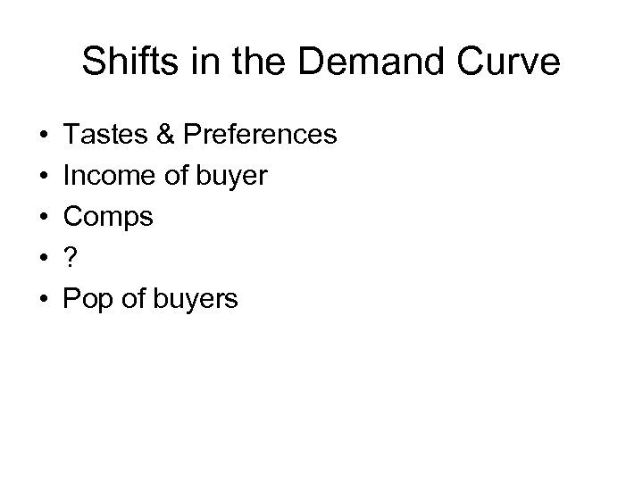 Shifts in the Demand Curve • • • Tastes & Preferences Income of buyer