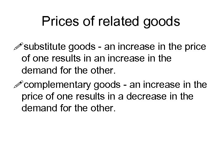 Prices of related goods !substitute goods - an increase in the price of one