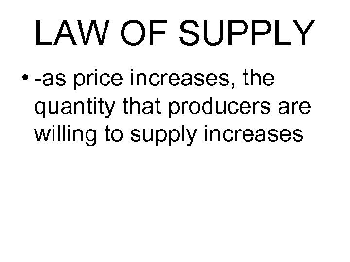 LAW OF SUPPLY • -as price increases, the quantity that producers are willing to