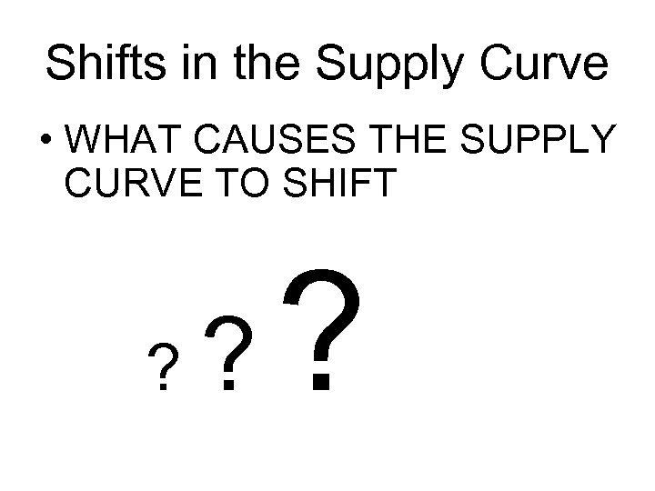 Shifts in the Supply Curve • WHAT CAUSES THE SUPPLY CURVE TO SHIFT ?