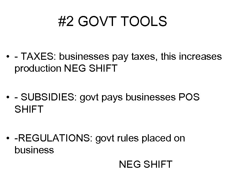 #2 GOVT TOOLS • - TAXES: businesses pay taxes, this increases production NEG SHIFT