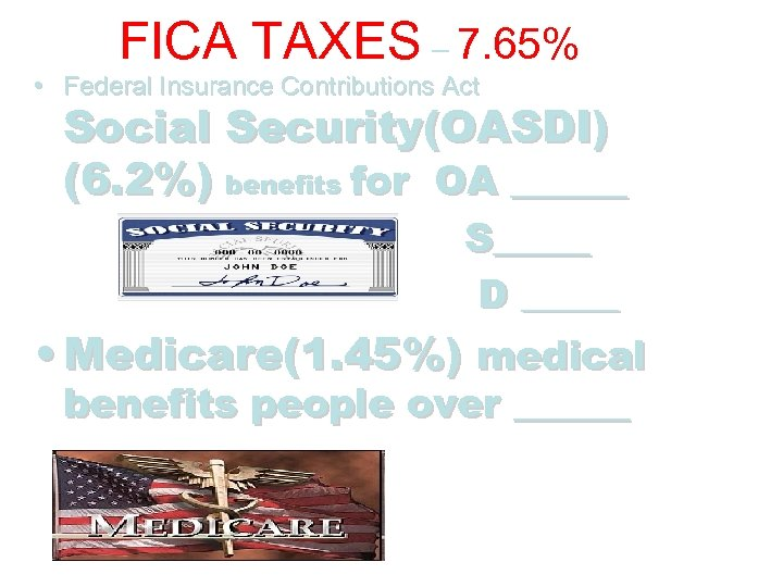 FICA TAXES – 7. 65% • Federal Insurance Contributions Act Social Security(OASDI) (6. 2%)