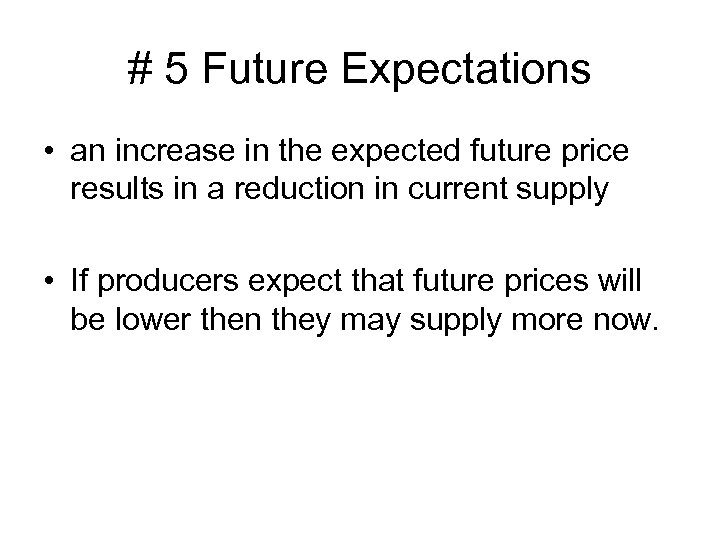 # 5 Future Expectations • an increase in the expected future price results in