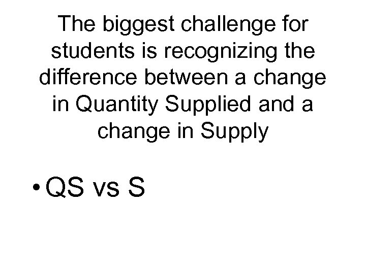 The biggest challenge for students is recognizing the difference between a change in Quantity