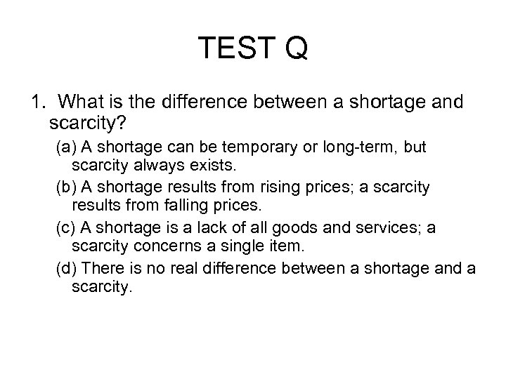 TEST Q 1. What is the difference between a shortage and scarcity? (a) A