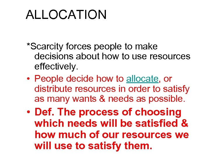 ALLOCATION *Scarcity forces people to make decisions about how to use resources effectively. •