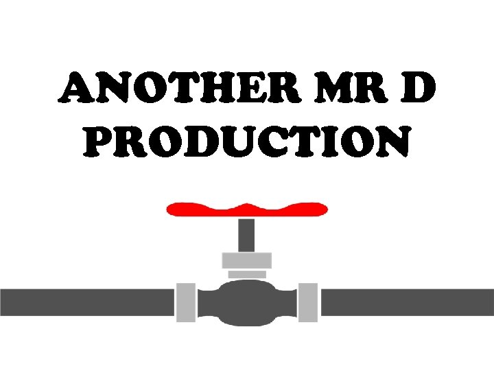 ANOTHER MR D PRODUCTION