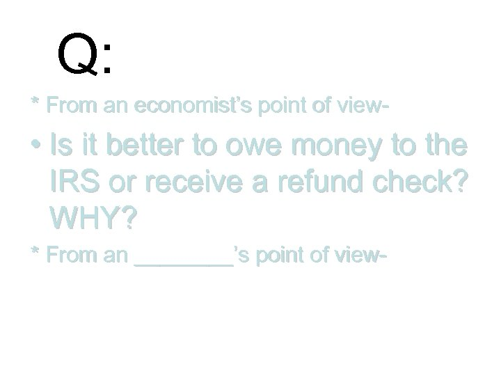 Q: * From an economist's point of view- • Is it better to owe