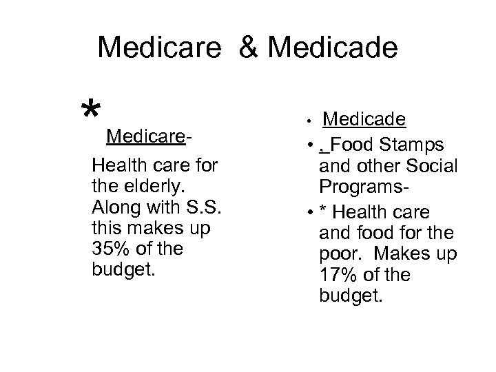 Medicare & Medicade * Medicare- Health care for the elderly. Along with S. S.