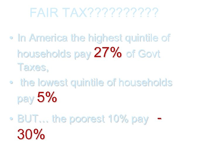 FAIR TAX? ? ? ? ? • In America the highest quintile of households