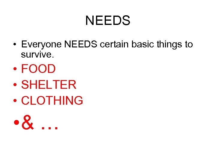 NEEDS • Everyone NEEDS certain basic things to survive. • FOOD • SHELTER •