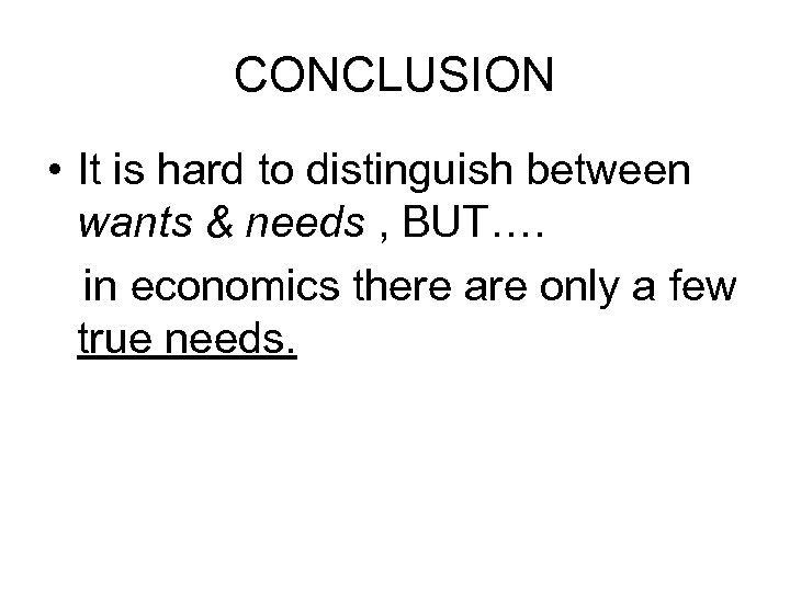 CONCLUSION • It is hard to distinguish between wants & needs , BUT…. in