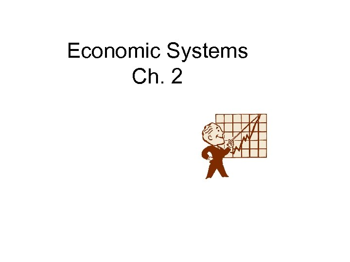 Economic Systems Ch. 2