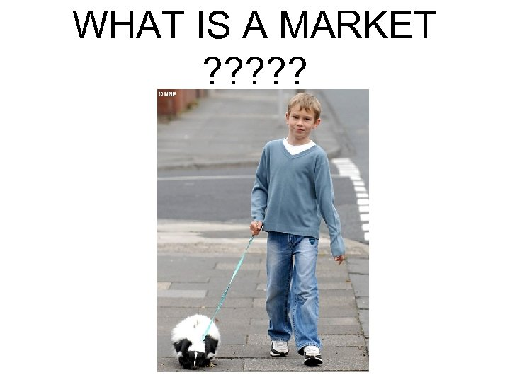 WHAT IS A MARKET ? ? ?