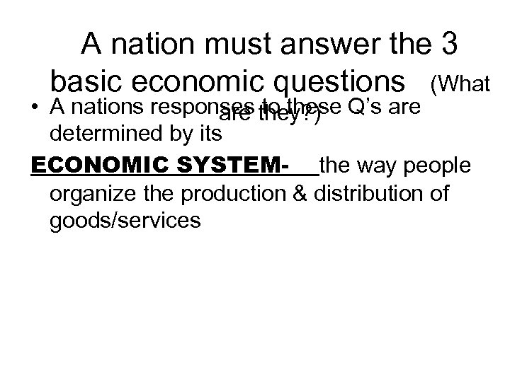 A nation must answer the 3 basic economic questions (What • A nations responses