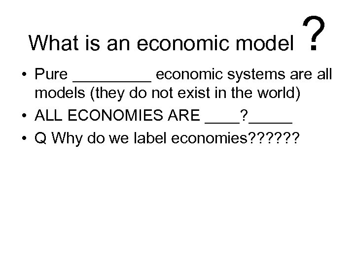 What is an economic model ? • Pure _____ economic systems are all models