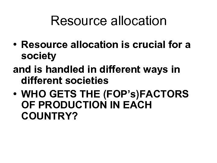 Resource allocation • Resource allocation is crucial for a society and is handled in