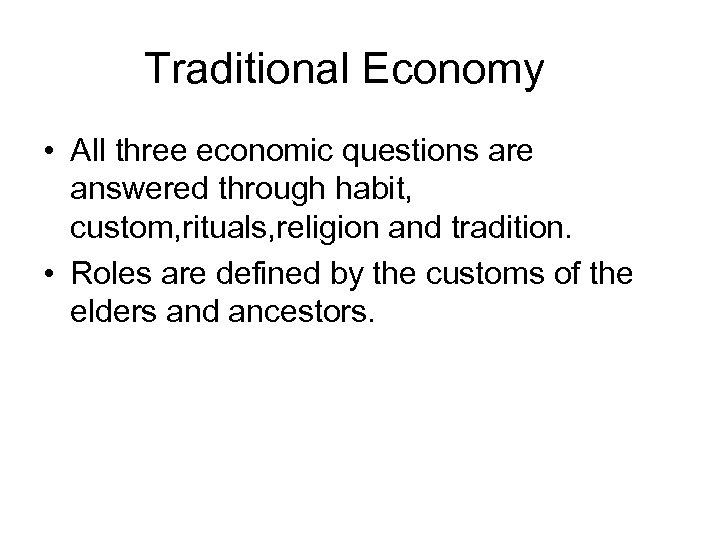 Traditional Economy • All three economic questions are answered through habit, custom, rituals, religion