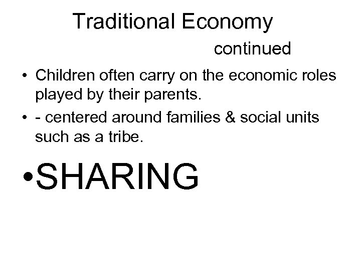 Traditional Economy continued • Children often carry on the economic roles played by their