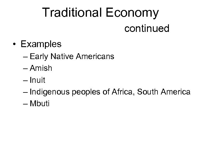 Traditional Economy continued • Examples – Early Native Americans – Amish – Inuit –