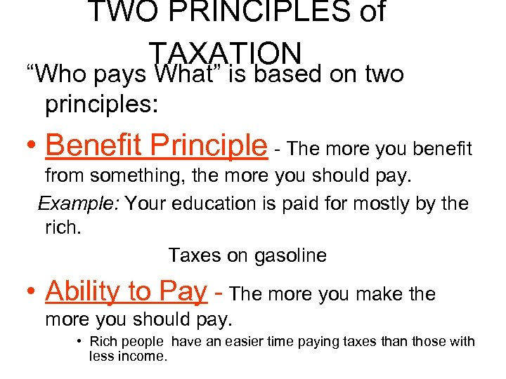 "*TWO PRINCIPLES of TAXATION ""Who pays What"" is based on two principles: • Benefit"