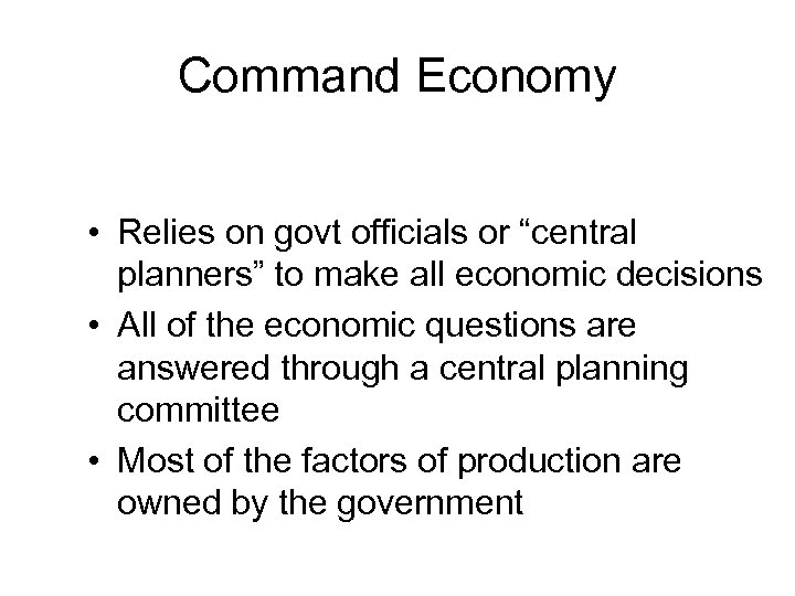 "Command Economy • Relies on govt officials or ""central planners"" to make all economic"
