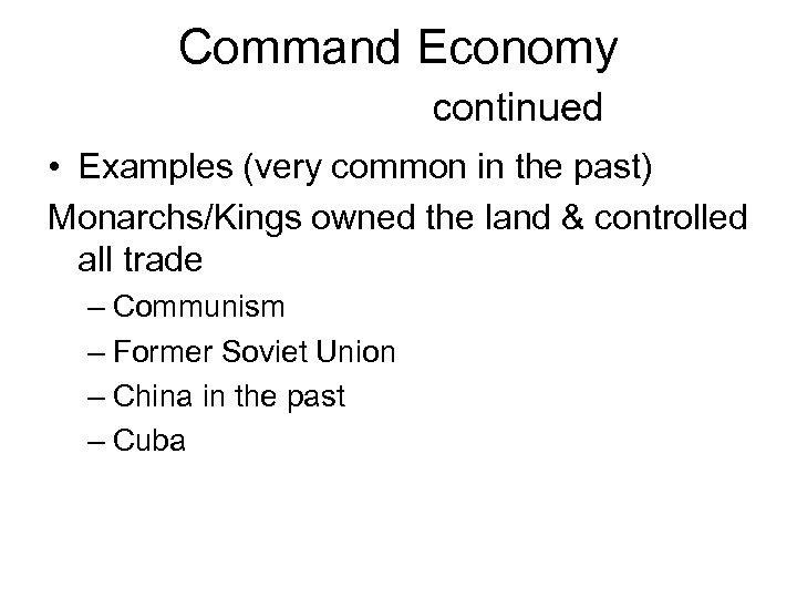 Command Economy continued • Examples (very common in the past) Monarchs/Kings owned the land