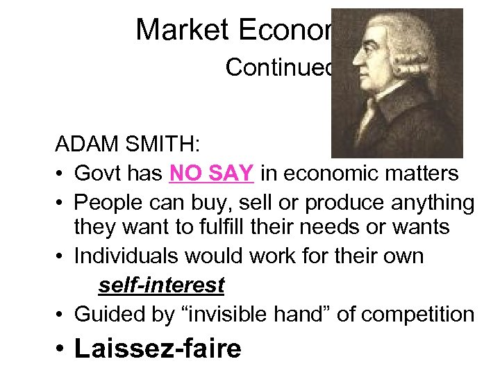 Market Economy Continued ADAM SMITH: • Govt has NO SAY in economic matters •