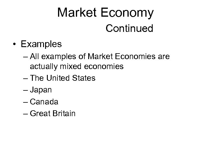 Market Economy Continued • Examples – All examples of Market Economies are actually mixed