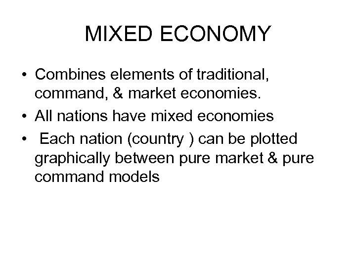 MIXED ECONOMY • Combines elements of traditional, command, & market economies. • All nations