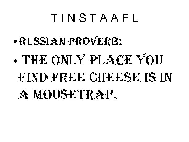 TINSTAAFL • russian proverb: • the only place you find free cheese is in