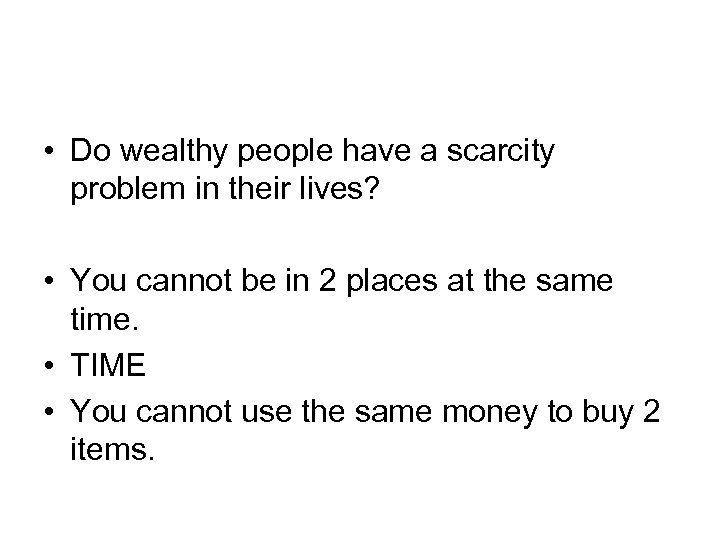 • Do wealthy people have a scarcity problem in their lives? • You