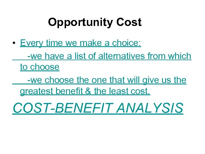 Opportunity Cost • Every time we make a choice: -we have a list of