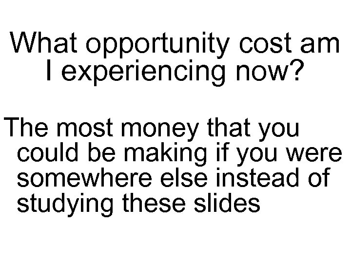 What opportunity cost am I experiencing now? The most money that you could be