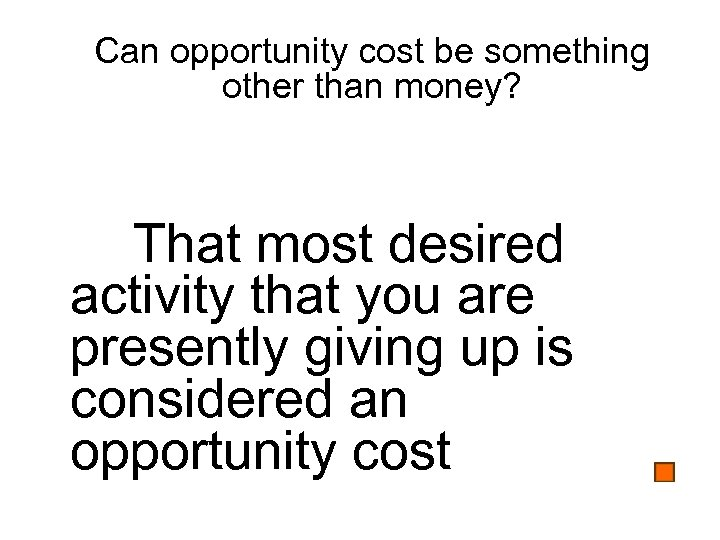 Can opportunity cost be something other than money? That most desired activity that you
