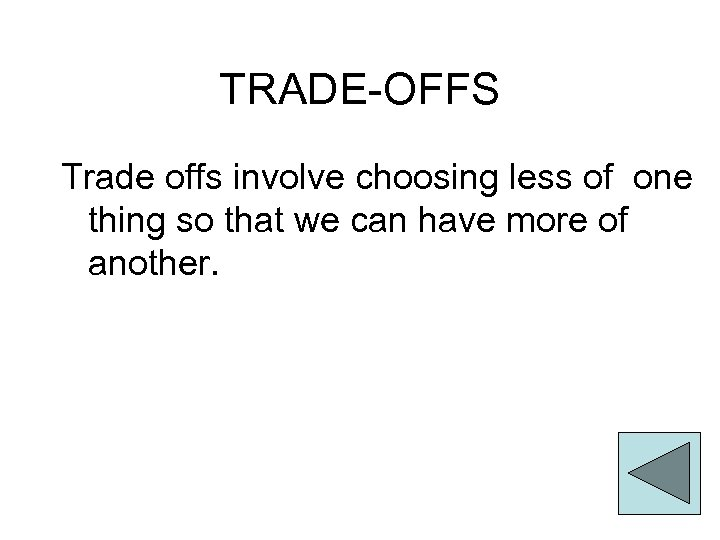 TRADE-OFFS Trade offs involve choosing less of one thing so that we can have