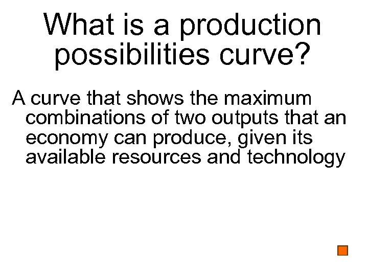 What is a production possibilities curve? A curve that shows the maximum combinations of