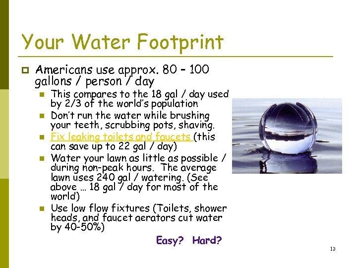 Your Water Footprint p Americans use approx. 80 – 100 gallons / person /