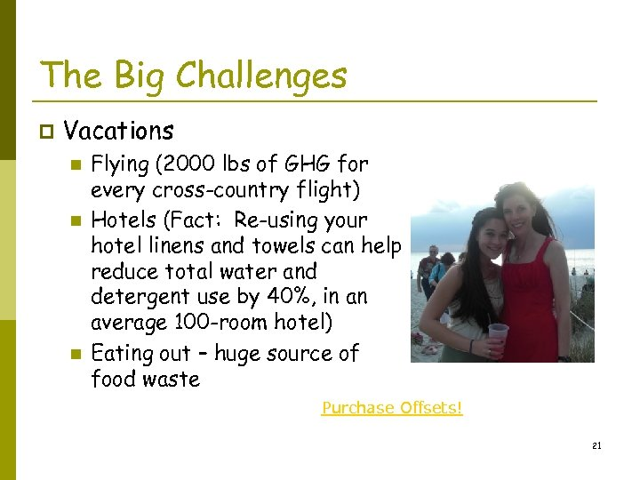 The Big Challenges p Vacations n n n Flying (2000 lbs of GHG for