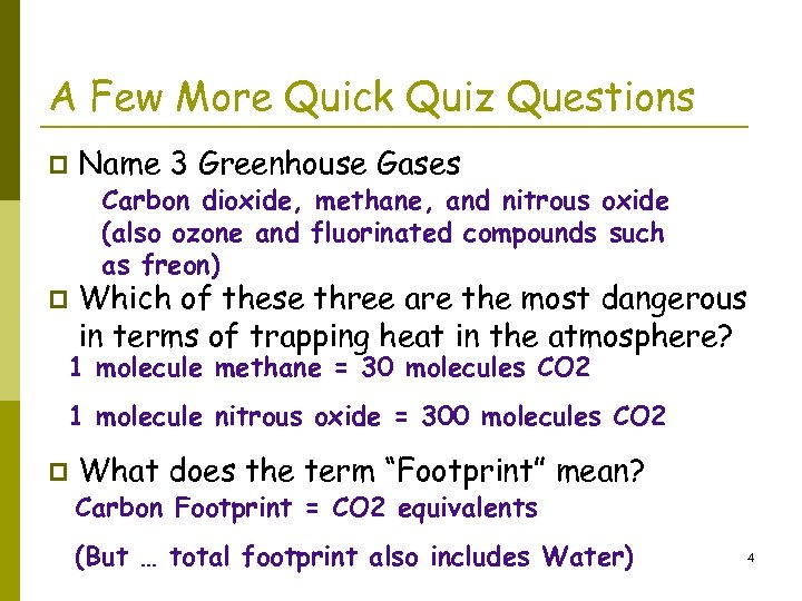 A Few More Quick Quiz Questions p Name 3 Greenhouse Gases Carbon dioxide, methane,